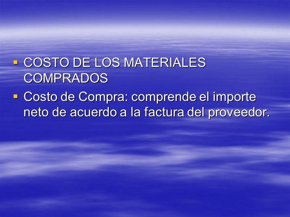 COSTO DE LOS MATERIALES COMPRADOS COSTO DE LOS MATERIALES COMPRADOS Costo de Compra: comprende el importe neto de acuerdo a la factura del proveedor.