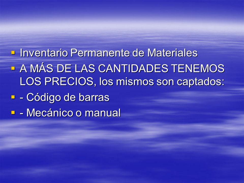 Inventario Permanente de Materiales Inventario Permanente de Materiales A MÁS DE LAS CANTIDADES TENEMOS LOS PRECIOS, los mismos son captados: A MÁS DE