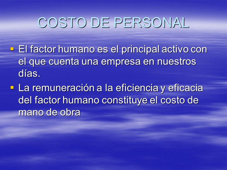 COSTO DE PERSONAL El factor humano es el principal activo con el que cuenta una empresa en nuestros días. El factor humano es el principal activo con