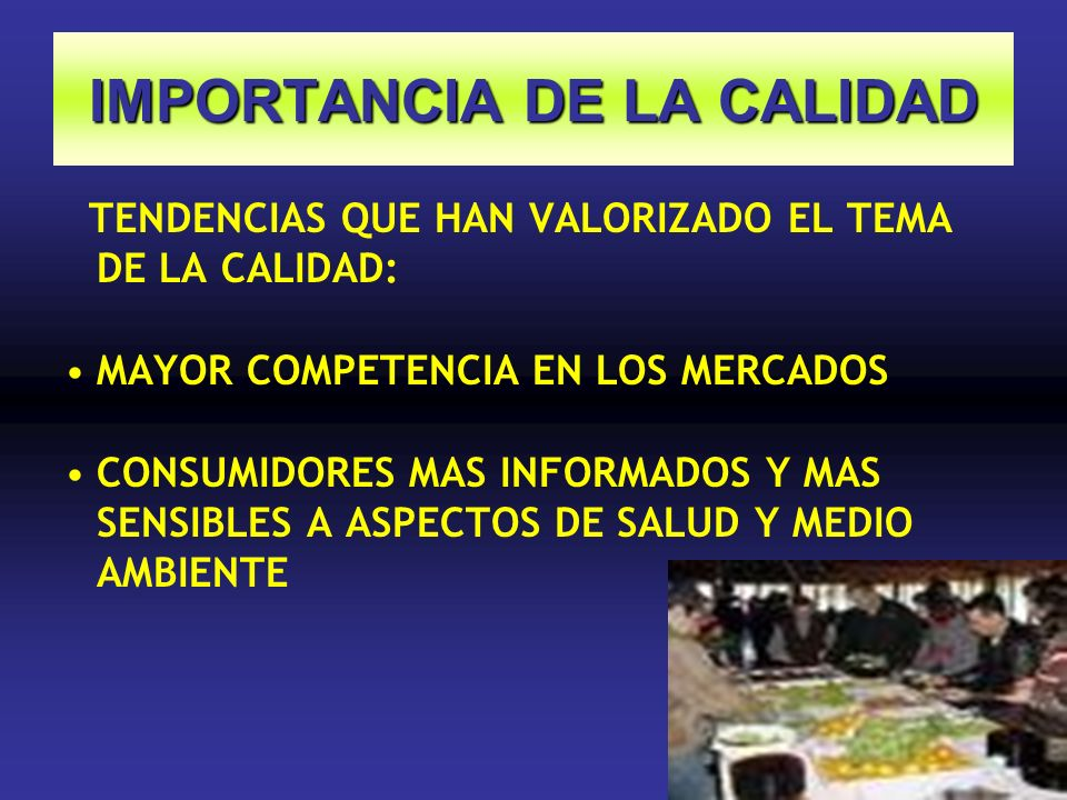 IMPORTANCIA DE LA CALIDAD TENDENCIAS QUE HAN VALORIZADO EL TEMA DE LA CALIDAD: MAYOR COMPETENCIA EN LOS MERCADOS CONSUMIDORES MAS INFORMADOS Y MAS SEN