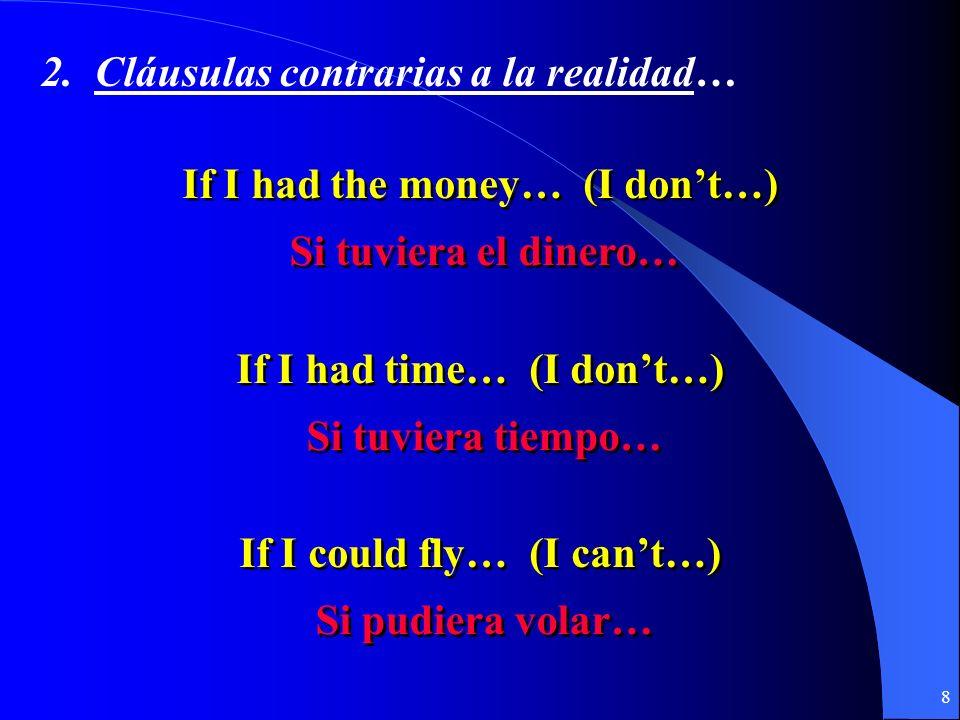 7 2. Contraria a la realidad …(en el presente o el futuro) Si + + imperfecto del subjuntivo imperfecto del subjuntivo + + condicional