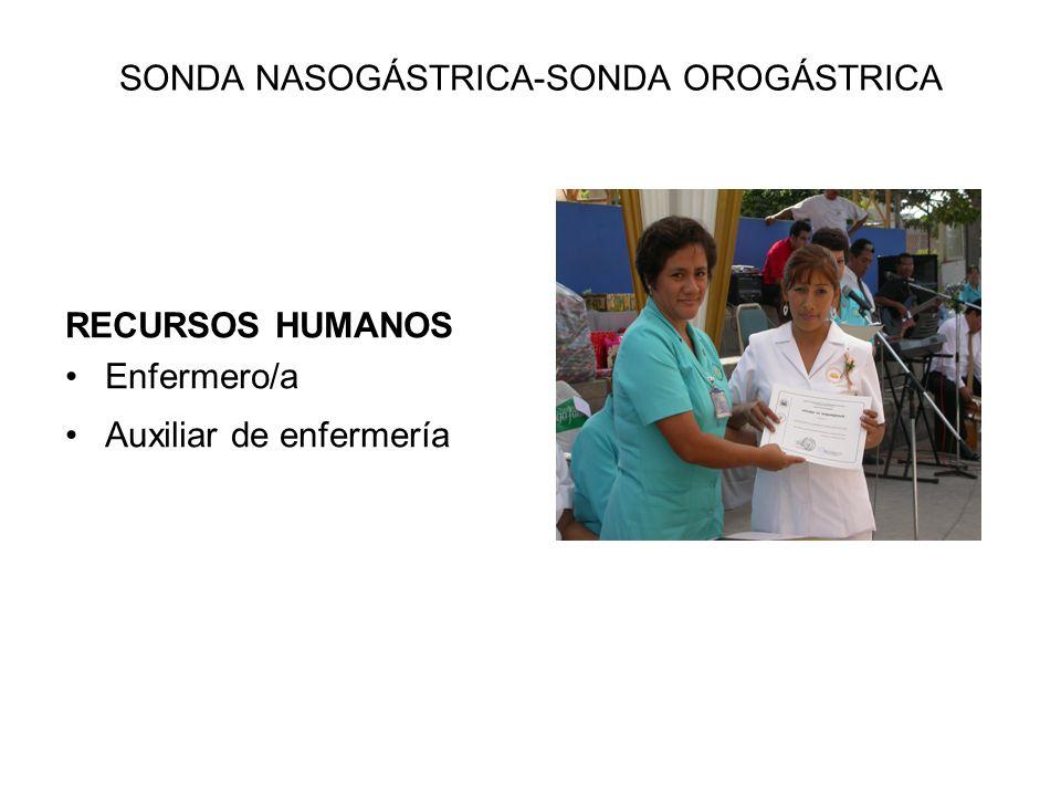SONDA NASOGÁSTRICA-SONDA OROGÁSTRICA RECURSOS HUMANOS Enfermero/a Auxiliar de enfermería