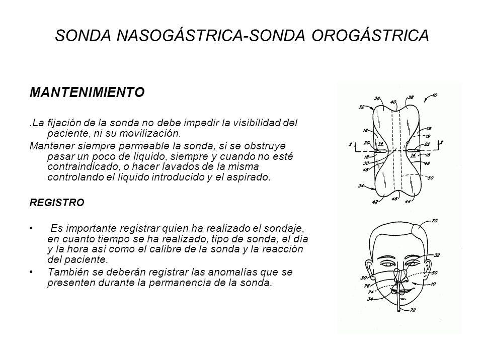 SONDA NASOGÁSTRICA-SONDA OROGÁSTRICA MANTENIMIENTO.La fijación de la sonda no debe impedir la visibilidad del paciente, ni su movilización. Mantener s