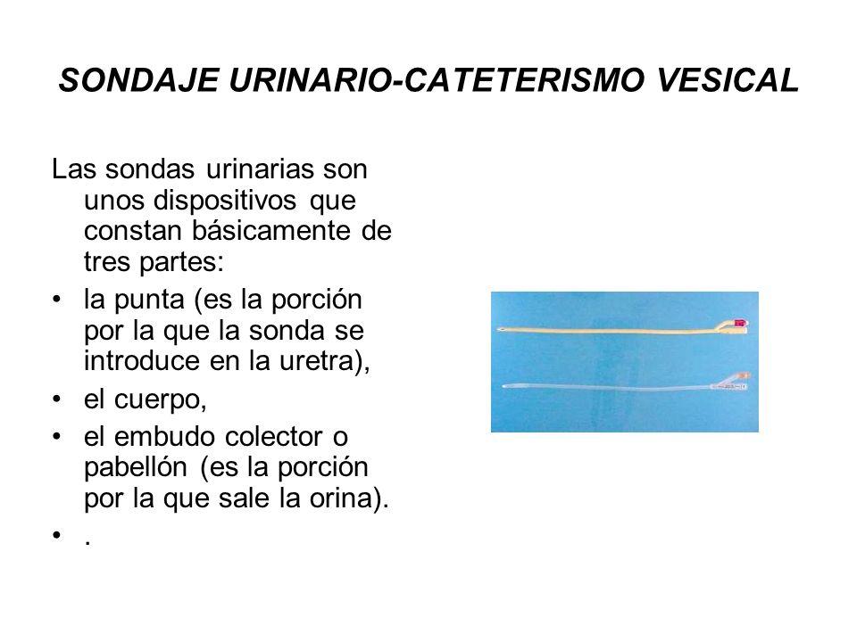 SONDAJE URINARIO-CATETERISMO VESICAL Las sondas urinarias son unos dispositivos que constan básicamente de tres partes: la punta (es la porción por la