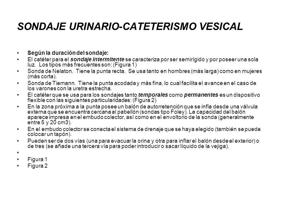 SONDAJE URINARIO-CATETERISMO VESICAL Según la duración del sondaje: El catéter para el sondaje intermitente se caracteriza por ser semirígido y por po