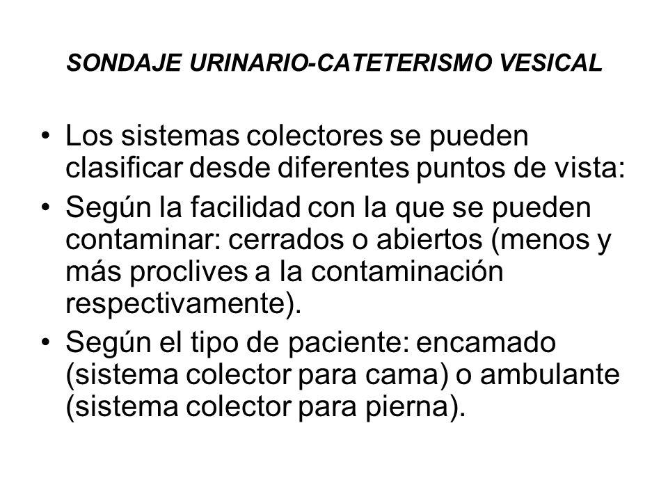 SONDAJE URINARIO-CATETERISMO VESICAL Los sistemas colectores se pueden clasificar desde diferentes puntos de vista: Según la facilidad con la que se p