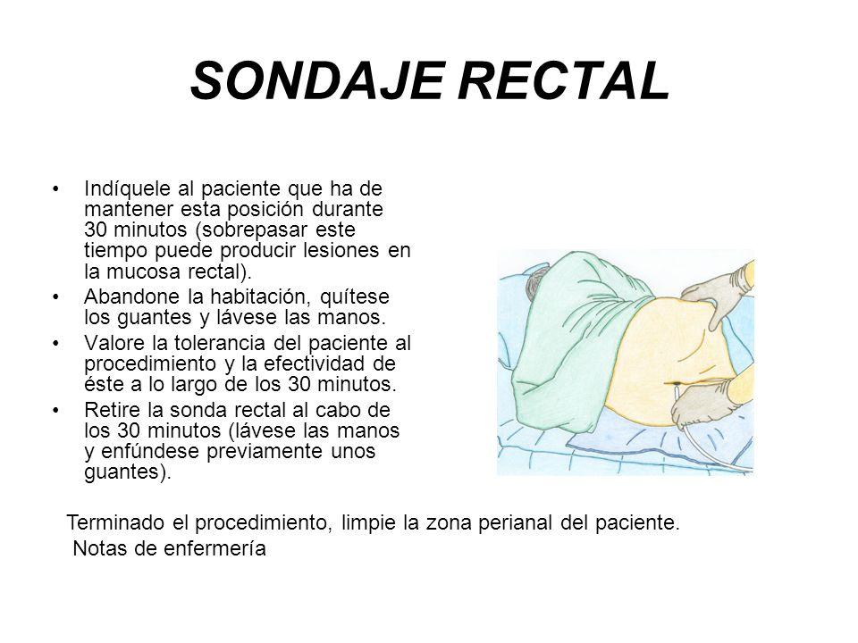 SONDAJE RECTAL Indíquele al paciente que ha de mantener esta posición durante 30 minutos (sobrepasar este tiempo puede producir lesiones en la mucosa