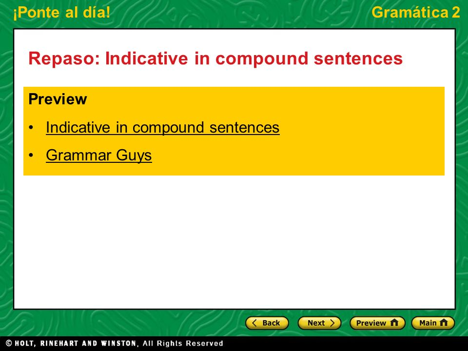 ¡Ponte al día!Gramática 2 Repaso: Indicative in compound sentences Preview Indicative in compound sentences Grammar Guys