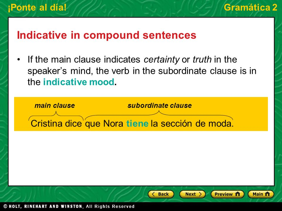 ¡Ponte al día!Gramática 2 Indicative in compound sentences If the main clause indicates certainty or truth in the speakers mind, the verb in the subor