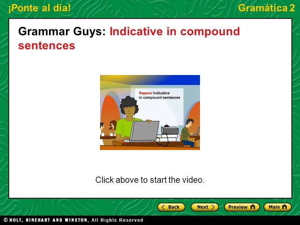 ¡Ponte al día!Gramática 2 Click above to start the video. Grammar Guys: Indicative in compound sentences
