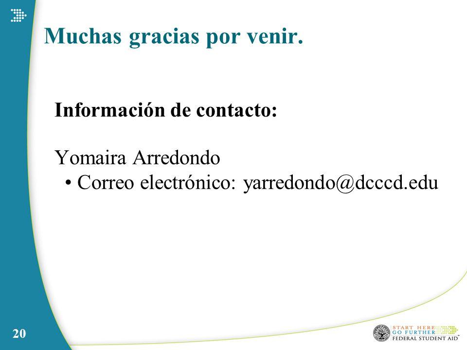 20 Muchas gracias por venir. Información de contacto: Yomaira Arredondo Correo electrónico: yarredondo@dcccd.edu