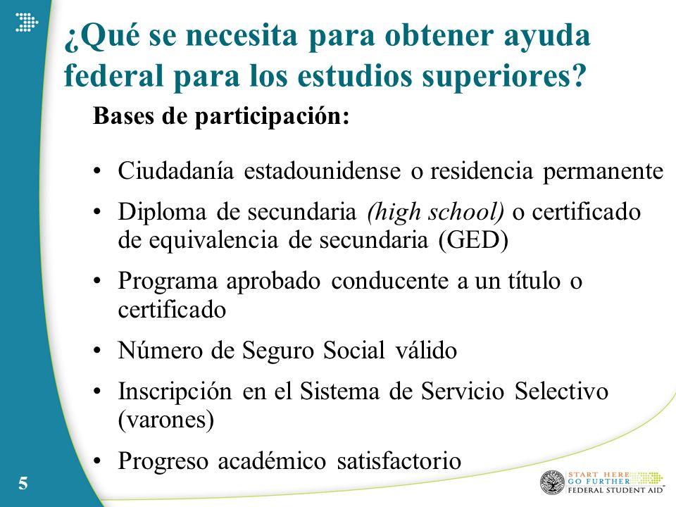 5 ¿Qué se necesita para obtener ayuda federal para los estudios superiores? Bases de participación: Ciudadanía estadounidense o residencia permanente