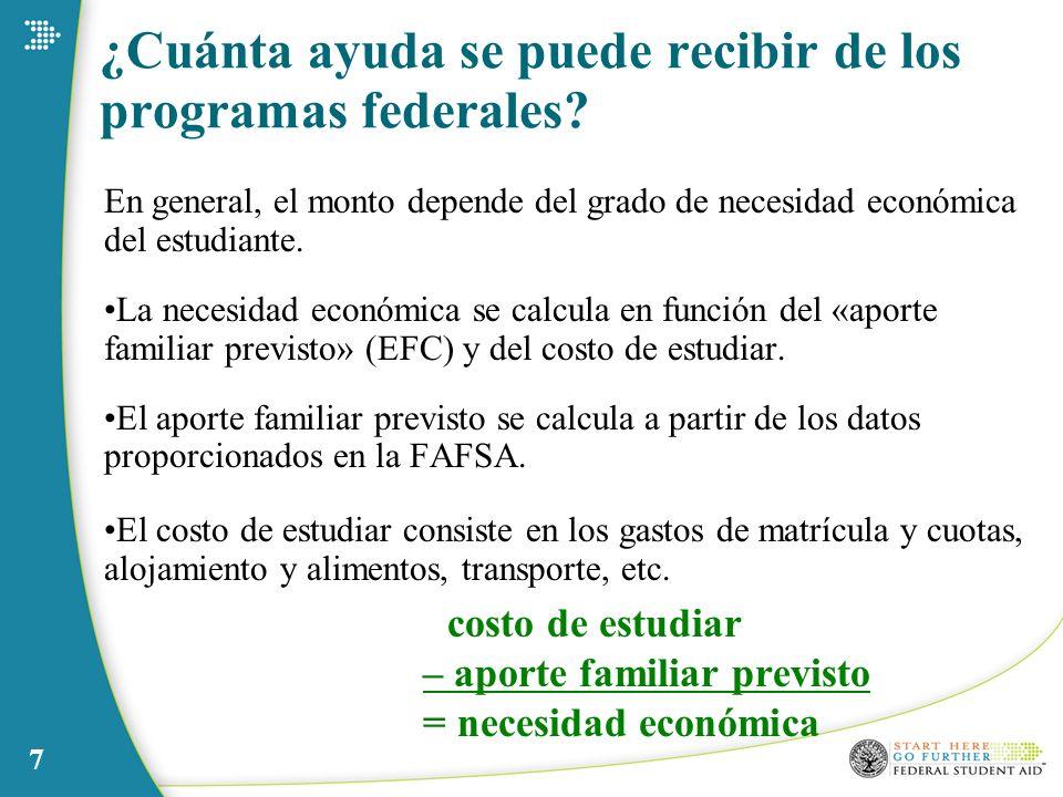 7 ¿Cuánta ayuda se puede recibir de los programas federales? En general, el monto depende del grado de necesidad económica del estudiante. La necesida