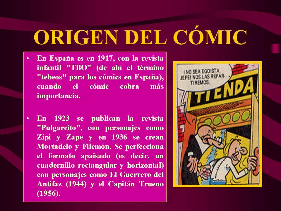 ORIGEN DEL CÓMIC En España es en 1917, con la revista infantil TBO (de ahí el término tebeos para los cómics en España), cuando el cómic cobra más importancia.