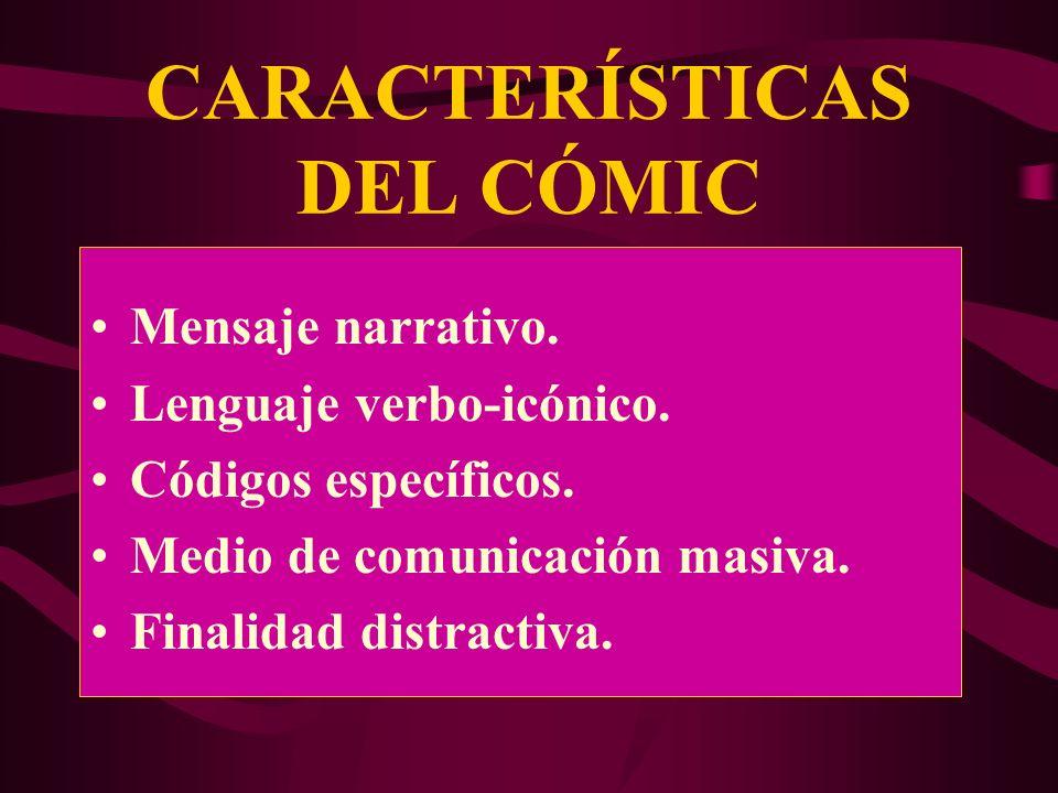 CARACTERÍSTICAS DEL CÓMIC Mensaje narrativo.Lenguaje verbo-icónico.