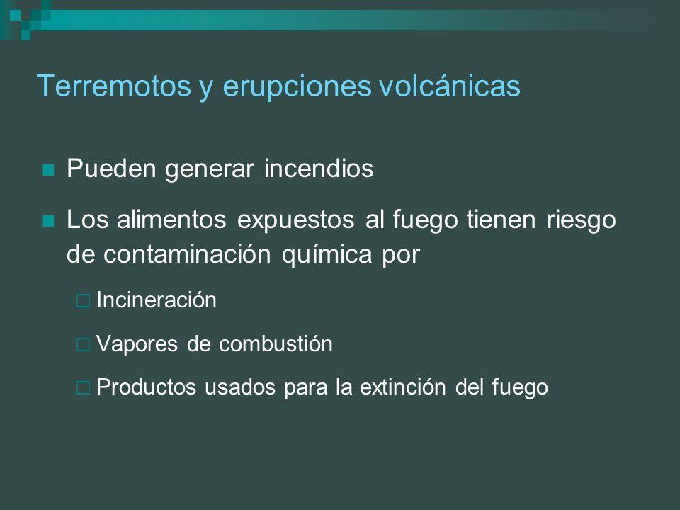 Terremotos y erupciones volcánicas Pueden generar incendios Los alimentos expuestos al fuego tienen riesgo de contaminación química por Incineración V
