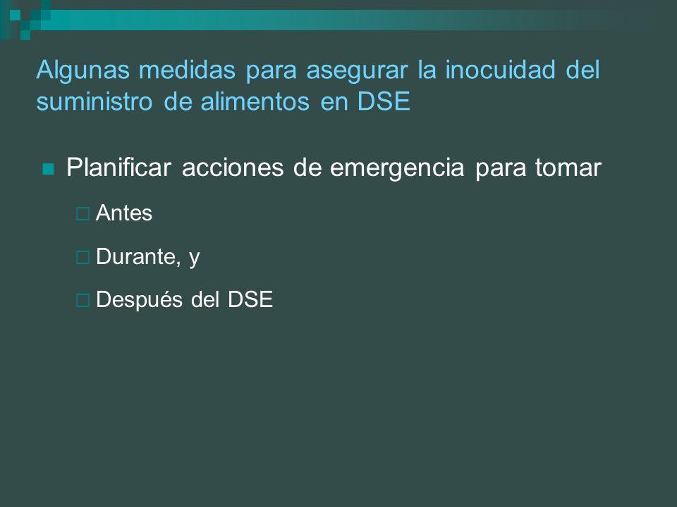 Algunas medidas para asegurar la inocuidad del suministro de alimentos en DSE Planificar acciones de emergencia para tomar Antes Durante, y Después de