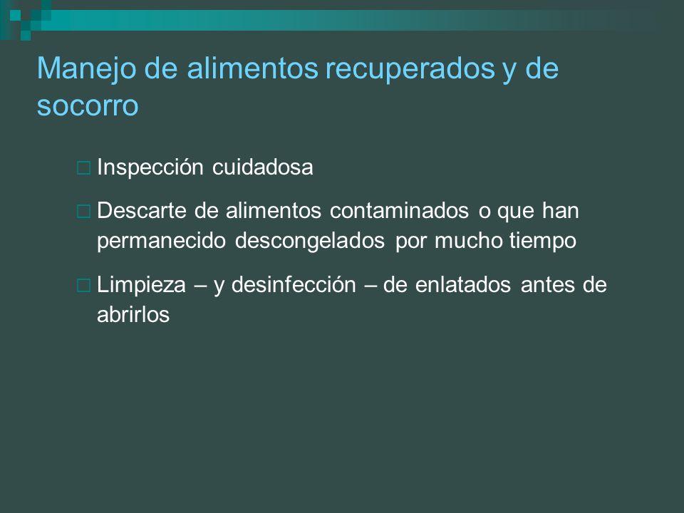 Manejo de alimentos recuperados y de socorro Inspección cuidadosa Descarte de alimentos contaminados o que han permanecido descongelados por mucho tie