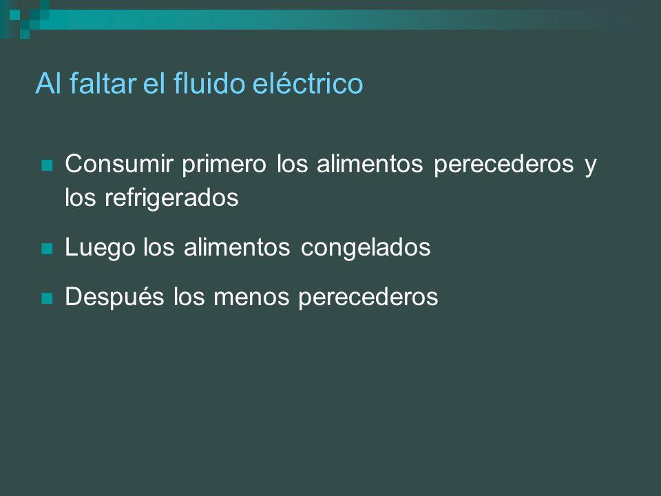 Al faltar el fluido eléctrico Consumir primero los alimentos perecederos y los refrigerados Luego los alimentos congelados Después los menos pereceder