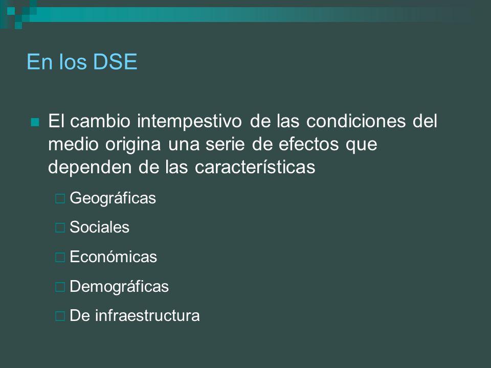 En los DSE El cambio intempestivo de las condiciones del medio origina una serie de efectos que dependen de las características Geográficas Sociales E