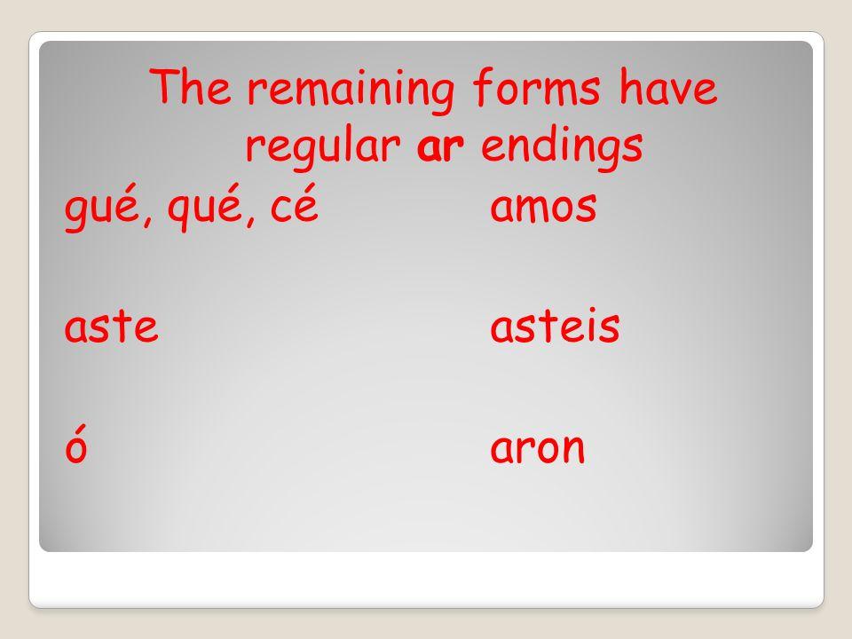 The remaining forms have regular ar endings gué, qué, céamos asteasteis óaron