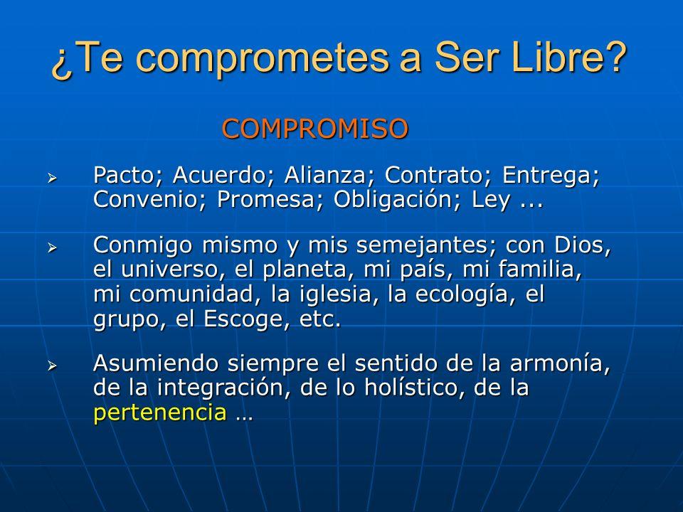 ¿Te comprometes a Ser Libre? COMPROMISO Pacto; Acuerdo; Alianza; Contrato; Entrega; Convenio; Promesa; Obligación; Ley... Pacto; Acuerdo; Alianza; Con