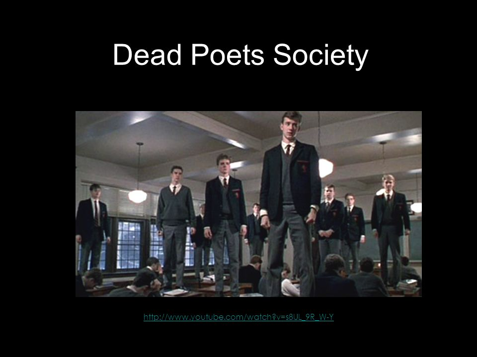 Dead Poets Society http://www.youtube.com/watch?v=s8UL_9R_W-Y