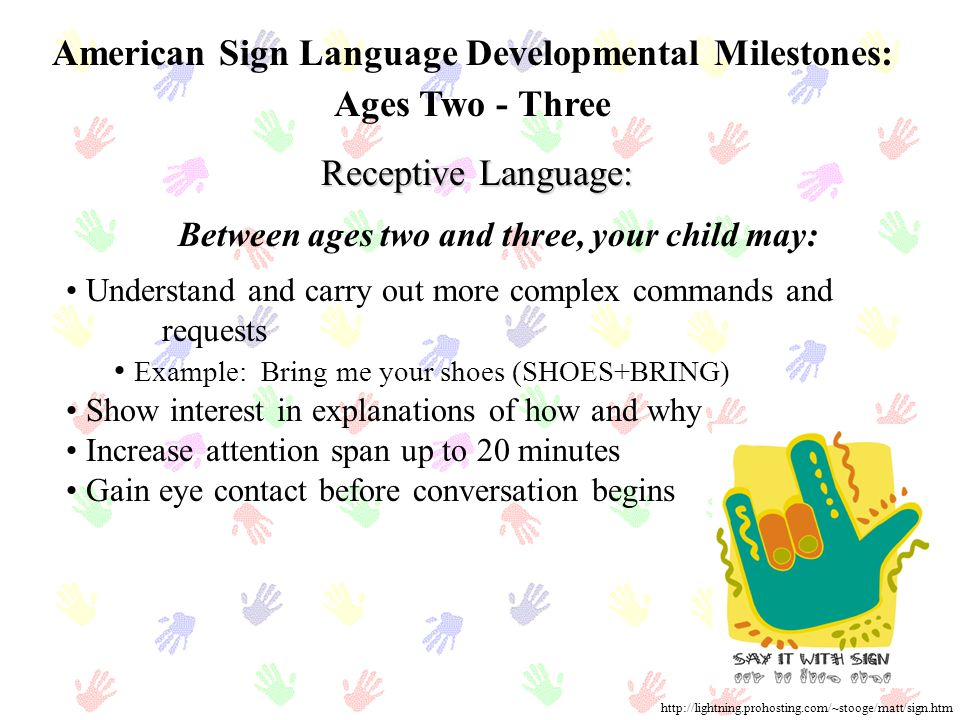 American Sign Language Developmental Milestones: Ages Two - Three Receptive Language: Understand and carry out more complex commands and requests Exam