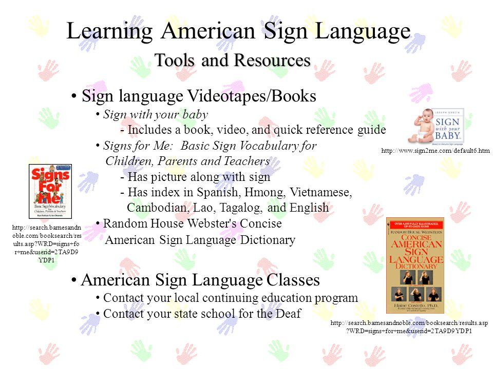 Tools and Resources Learning American Sign Language Sign language Videotapes/Books Sign with your baby - Includes a book, video, and quick reference g