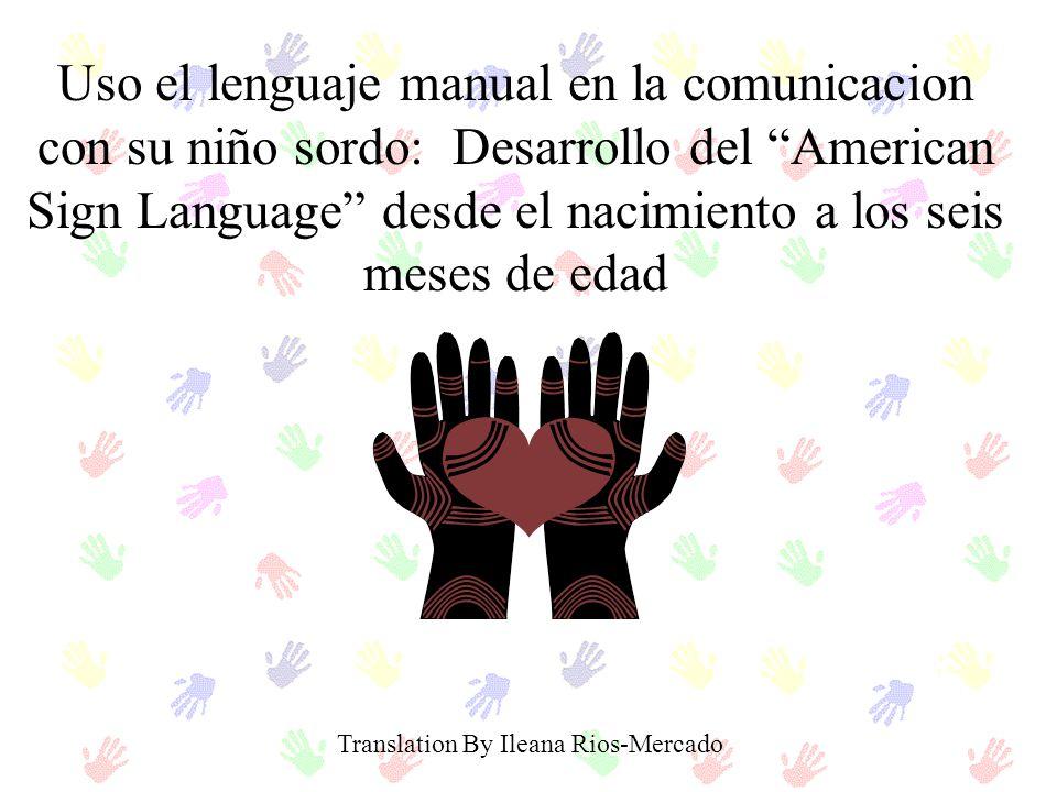 Uso el lenguaje manual en la comunicacion con su niño sordo: Desarrollo del American Sign Language desde el nacimiento a los seis meses de edad Transl