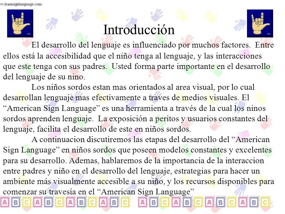 Introducción El desarrollo del lenguaje es influenciado por muchos factores. Entre ellos está la accesibilidad que el niño tenga al lenguaje, y las in