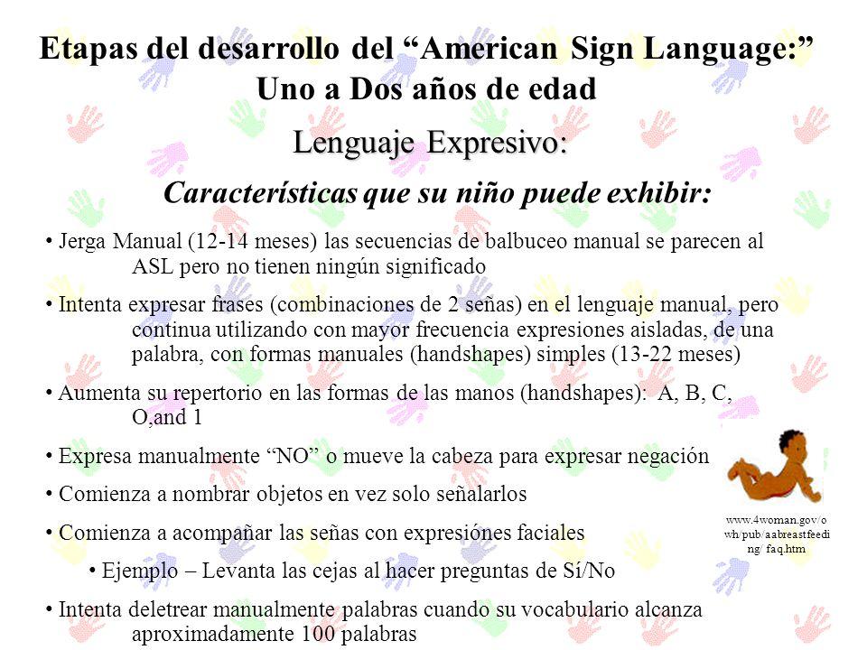 Etapas del desarrollo del American Sign Language: Uno a Dos años de edad Lenguaje Expresivo: Características que su niño puede exhibir: Jerga Manual (