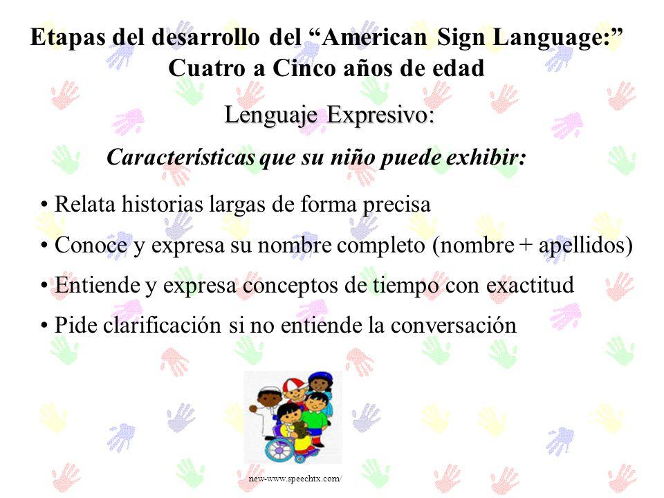 Etapas del desarrollo del American Sign Language: Cuatro a Cinco años de edad Lenguaje Expresivo: Relata historias largas de forma precisa Conoce y ex