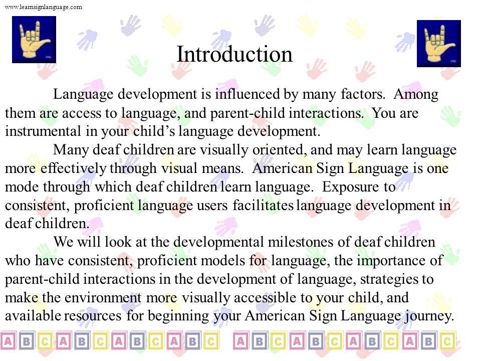 Herramientas y Recursos Aprendiendo American Sign Language Mientras que usted practica para convertirse en un abil modelo del lenguaje visual, el interaccionar con la comunidad sorda le proporcionará oportunidades para el desarrollo del lenguaje en usted y su niño Interacciónes con adultos y niños sordos Proyectos de Mentores Sordos Sordos Narradores de historias Interaccion con otras familias de niños sordos www.saonet.ucla.edu/osd/docs/ Newsletter/2000Fall.htm new-www.kmm.org/