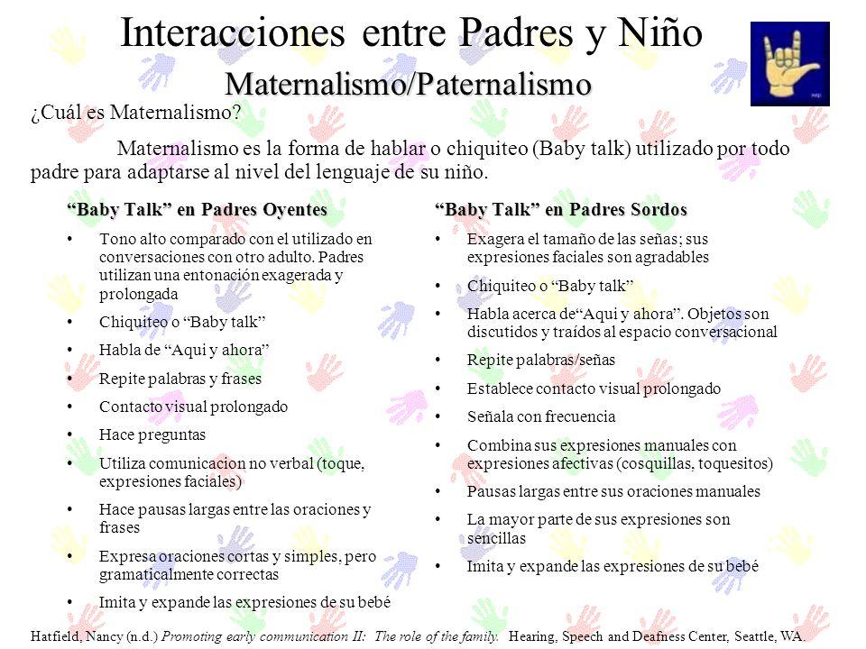 Maternalismo/Paternalismo Interacciones entre Padres y Niño ¿Cuál es Maternalismo? Maternalismo es la forma de hablar o chiquiteo (Baby talk) utilizad