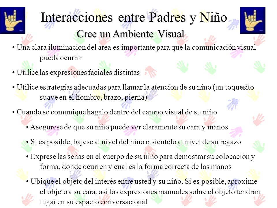Cree un Ambiente Visual Interacciones entre Padres y Niño Una clara iluminacion del area es importante para que la comunicación visual pueda ocurrir U