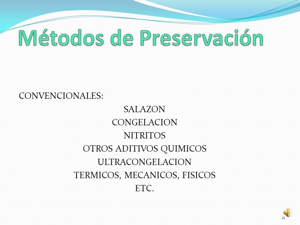 CONVENCIONALES: SALAZON CONGELACION NITRITOS OTROS ADITIVOS QUIMICOS ULTRACONGELACION TERMICOS, MECANICOS, FISICOS ETC. 11