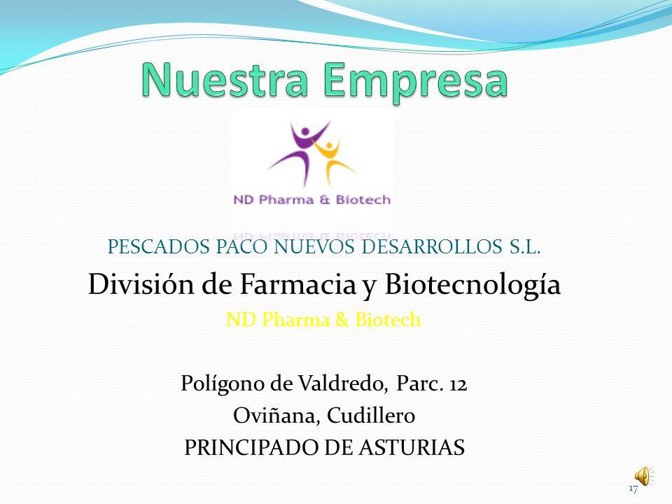 PESCADOS PACO NUEVOS DESARROLLOS S.L. División de Farmacia y Biotecnología ND Pharma & Biotech Polígono de Valdredo, Parc. 12 Oviñana, Cudillero PRINC