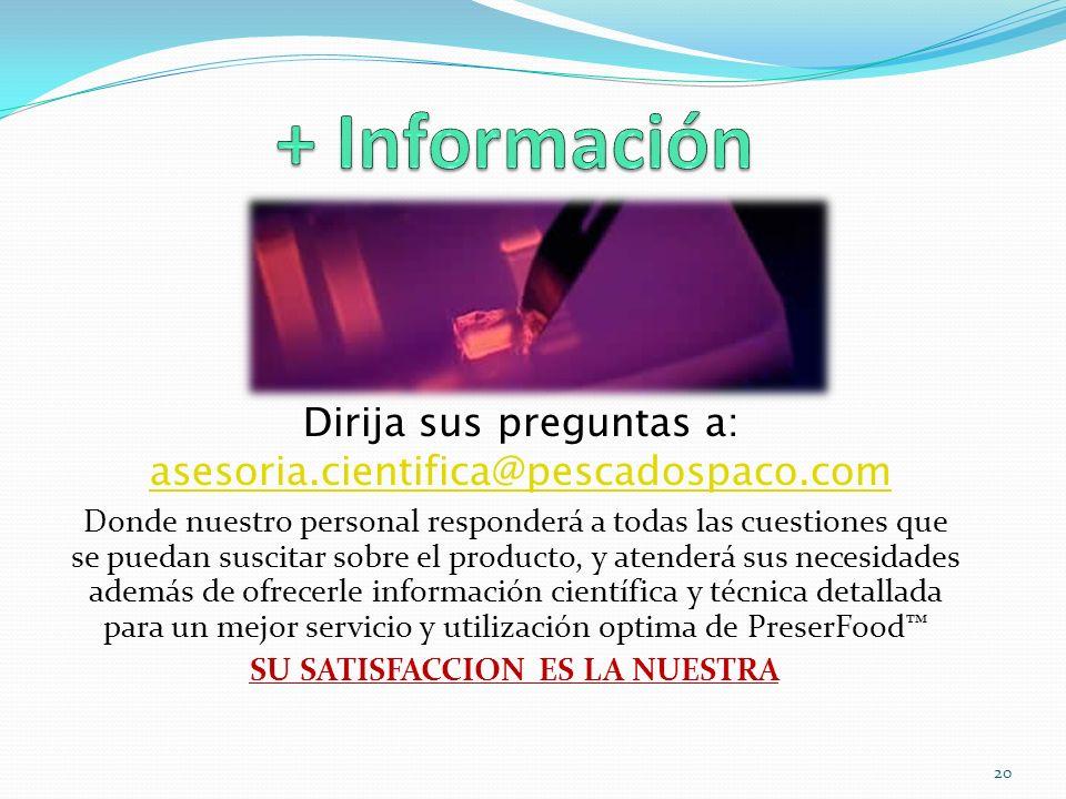Dirija sus preguntas a: asesoria.cientifica@pescadospaco.com Donde nuestro personal responderá a todas las cuestiones que se puedan suscitar sobre el