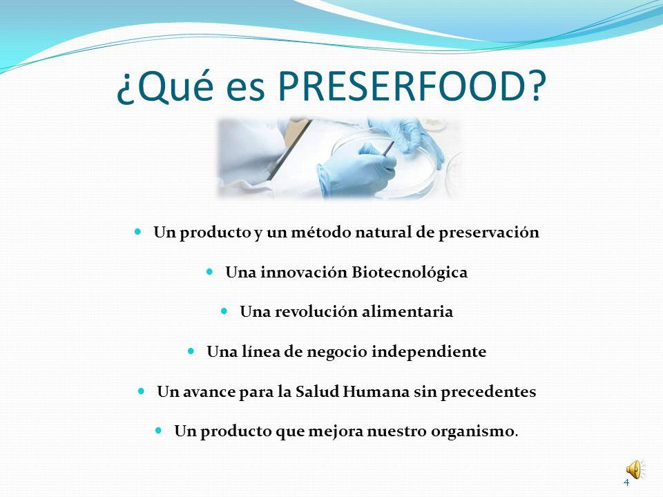 ¿Qué es PRESERFOOD? Un producto y un método natural de preservación Una innovación Biotecnológica Una revolución alimentaria Una línea de negocio inde