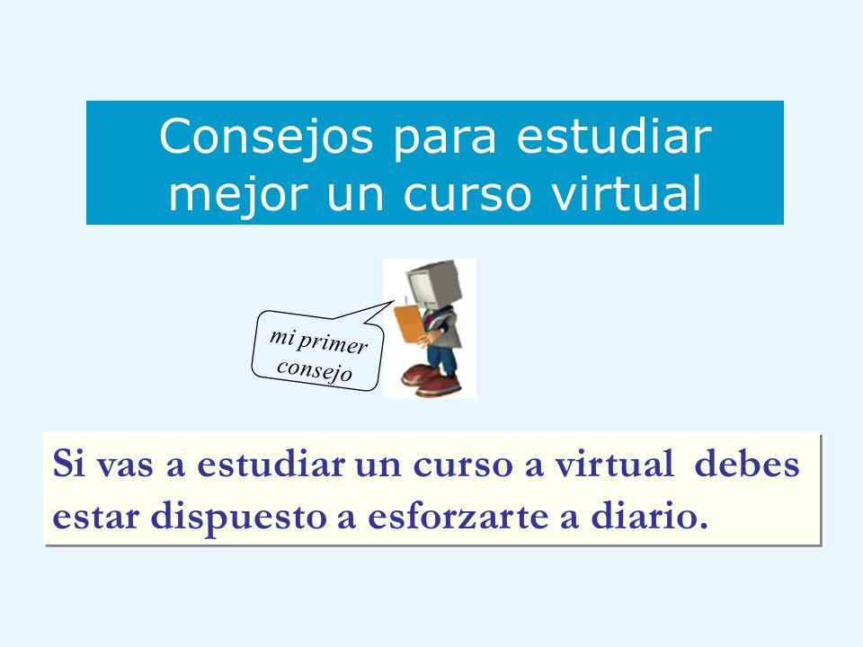 Si vas a estudiar un curso a virtual debes estar dispuesto a esforzarte a diario. Consejos para estudiar mejor un curso virtual mi primer consejo