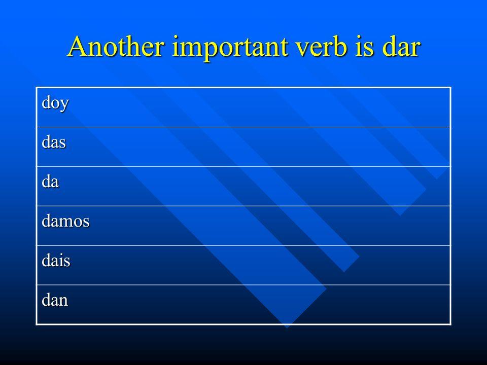 Another important verb is dar doy das da damos dais dan