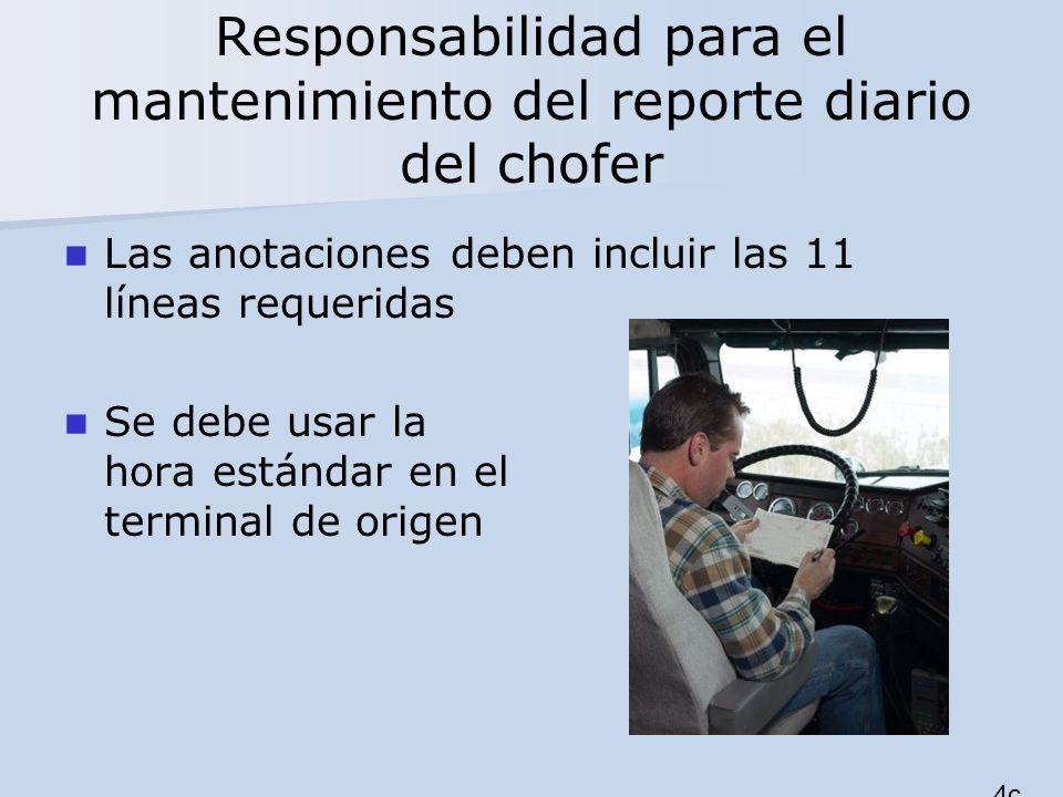 Responsabilidad para el mantenimiento del reporte diario del chofer Las anotaciones deben incluir las 11 líneas requeridas Se debe usar la hora estánd