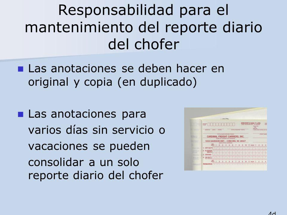 Responsabilidad para el mantenimiento del reporte diario del chofer Las anotaciones se deben hacer en original y copia (en duplicado) Las anotaciones