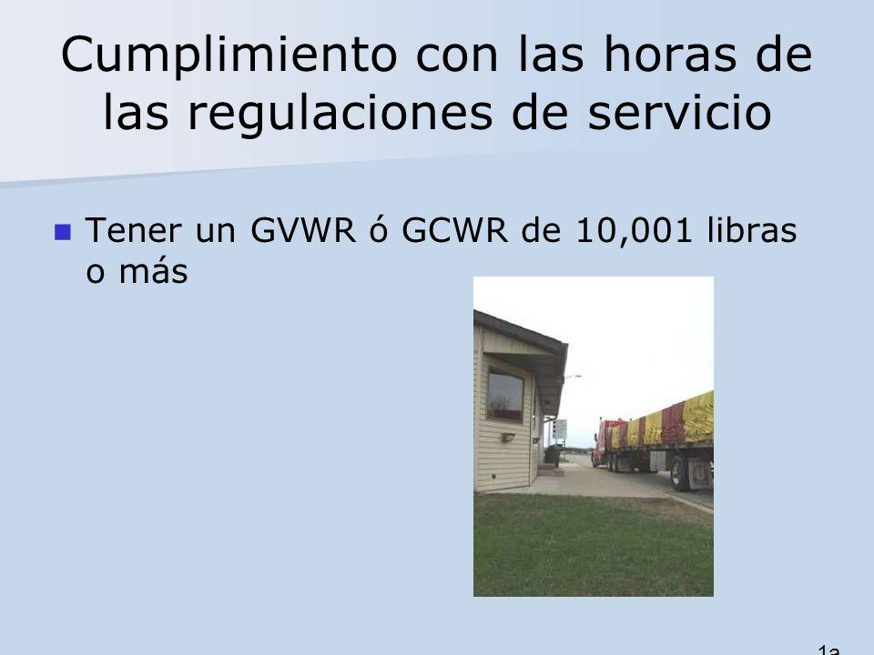 Cumplimiento con las horas de las regulaciones de servicio Tener un GVWR ó GCWR de 10,001 libras o más 1a