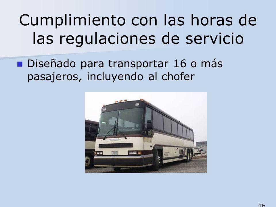 Cumplimiento con las horas de las regulaciones de servicio Diseñado para transportar 16 o más pasajeros, incluyendo al chofer 1b