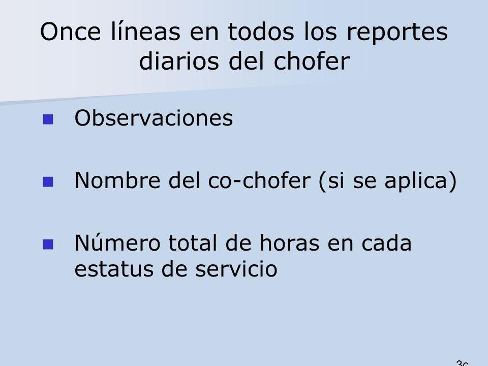 Once líneas en todos los reportes diarios del chofer Observaciones Nombre del co-chofer (si se aplica) Número total de horas en cada estatus de servic