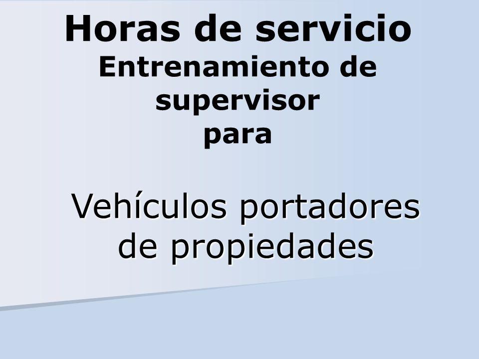 Horas de servicio Entrenamiento de supervisor para Vehículos portadores de propiedades