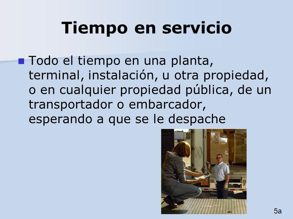 Tiempo en servicio Todo el tiempo en una planta, terminal, instalación, u otra propiedad, o en cualquier propiedad pública, de un transportador o emba