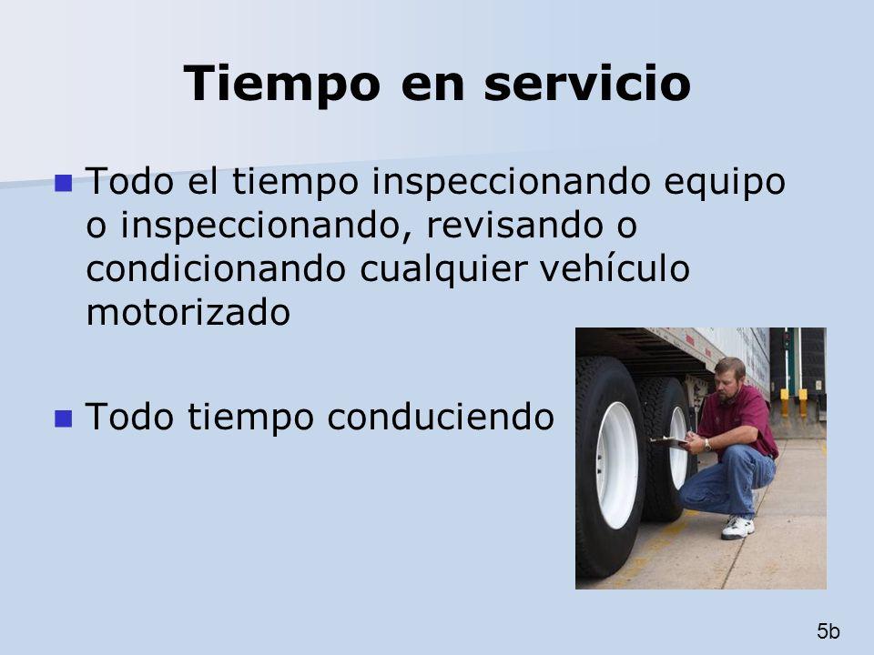 Tiempo en servicio Todo el tiempo inspeccionando equipo o inspeccionando, revisando o condicionando cualquier vehículo motorizado Todo tiempo conducie